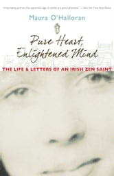 Pure Heart, Enlightened Mind - The Life and Letters of an Irish Zen Saint ebook by Maura O'Halloran