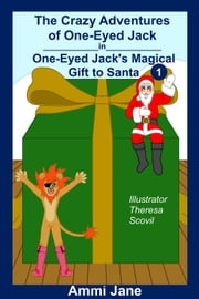 One-Eyed Jack's Magical Gift to Santa - The Crazy Adventures of One-Eyed Jack, #1 ebook by Ammi Jane