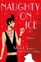 Naughty on Ice - A Mystery ebook by Maia Chance