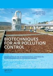 Biotechniques for Air Pollution Control: Proceedings of the 3rd International Congress on Biotechniques for Air Pollution Control. Delft, The Netherla ebook by Bartacek, Jan