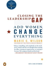 Closing the Leadership Gap - Add Women, Change Everything ebook by Marie C. Wilson