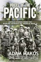 Voices of the Pacific ebook by Adam Makos,Marcus Brotherton