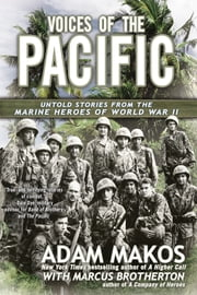 Voices of the Pacific - Untold Stories from the Marine Heroes of World War II ebook by Adam Makos,Marcus Brotherton