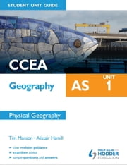 CCEA Geography AS Student Unit Guide: Unit 1 Physical Geography ebook by Alistair Hamill,Tim Manson