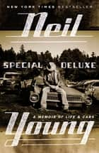 Special Deluxe - A Memoir of Life & Cars eBook by Neil Young