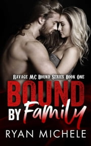 Bound by Family (Ravage MC Bound Series #1) - Ravage MC Bound Series, #1 ebook by Ryan Michele