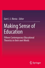 Making Sense of Education - Fifteen Contemporary Educational Theorists in their own Words ebook by Gert Biesta
