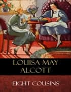 Eight Cousins - Illustrated ebook by Louisa May Alcott
