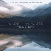 Wade in the Water - Poems audiobook by Tracy K. Smith
