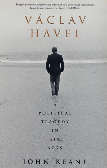 Vaclav Havel - A Political Tragedy in Six Acts eBook by John Keane
