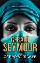 The Corporal's Wife ebook by Gerald Seymour