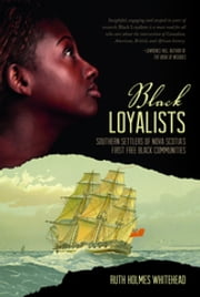 Black Loyalists ebook by Ruth Holmes Whitehead