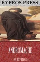 Andromache ebook by Euripides, Theodore Alois Buckley