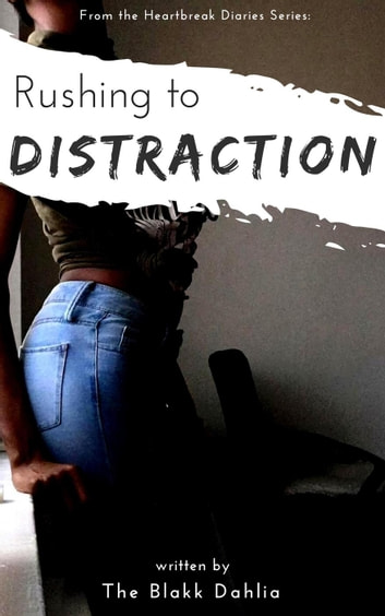 Rushing to Distraction - the Heartbreak Diaries ebook by The Blakk Dahlia