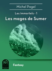 Les immortels I - Les mages de Sumer ebook by Kobo.Web.Store.Products.Fields.ContributorFieldViewModel