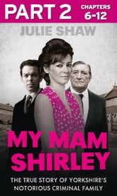 My Mam Shirley - Part 2 of 3 (Tales of the Notorious Hudson Family, Book 3) ebook by Julie Shaw