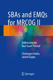 SBAs and EMQs for MRCOG II - Addressing the New Exam Format ebook by Chinmayee Ratha,Janesh Gupta