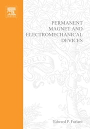 Permanent Magnet and Electromechanical Devices: Materials, Analysis, and Applications ebook by Furlani, Edward P.