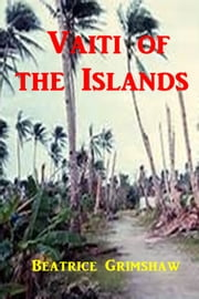 Vaiti of the Islands ebook by Beatrice Grimshaw