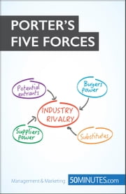 Porter's Five Forces - Stay ahead of the competition ebook by 50MINUTES.COM