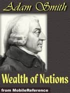 Wealth Of Nations: An Inquiry Into The Nature And Causes Of The Wealth Of Nations (Mobi Classics) ekitaplar by Adam Smith