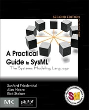 A Practical Guide to SysML - The Systems Modeling Language eBook by Sanford Friedenthal, Alan Moore, Rick Steiner