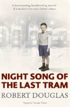 Night Song of the Last Tram: A Glasgow Childhood ebook by Robert Douglas