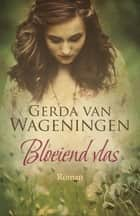 Bloeiend vlas ebook by Gerda van Wageningen