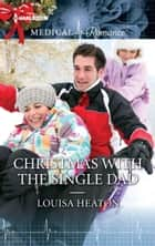 Christmas with the Single Dad ebook by Louisa Heaton