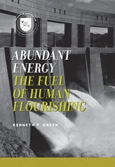 Abundant Energy - The Fuel of Human Flourishing ebook by Kenneth P. Green