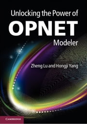 Unlocking the Power of OPNET Modeler ebook by Lu, Zheng
