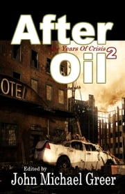 After Oil 2: The Years of Crisis ebook by John Michael Greer