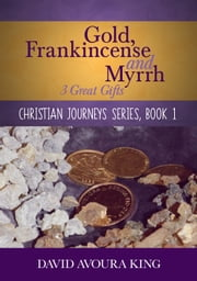 Gold, Frankincense and Myrrh: 3 Great Gifts ebook by David Avoura King