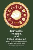 Spirituality, Religion, and Peace Education ebook by Edward J. Brantmeier, Jing Lin, John P. Miller
