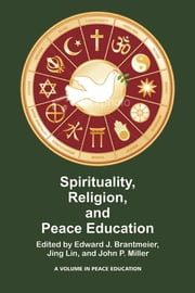 Spirituality, Religion, and Peace Education ebook by Edward J. Brantmeier,Jing Lin,John P. Miller