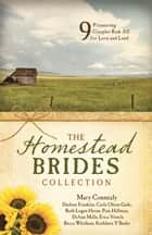 The Homestead Brides Collection - 9 Pioneering Couples Risk All for Love and Land ebook by Mary Connealy, DiAnn Mills, Erica Vetsch,...