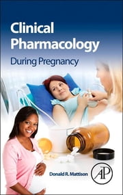 Clinical Pharmacology During Pregnancy ebook by Donald Mattison