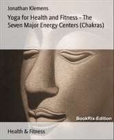 Yoga for Health and Fitness - The Seven Major Energy Centers (Chakras) ebook by Jonathan Klemens