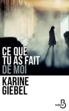 Ce que tu as fait de moi ebook by Karine GIEBEL