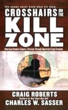 Crosshairs on the Kill Zone ebook by Charles W. Sasser,Craig Roberts