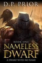 A Dwarf With No Name ebook by D.P. Prior