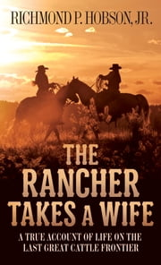 The Rancher Takes a Wife ebook by Richmond P. Hobson