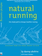 Natural Running - The Simple Path to Stronger, Healthier Running ebook by Danny Abshire