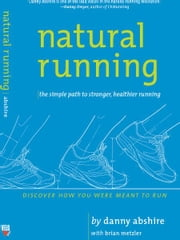 Natural Running - The Simple Path to Stronger, Healthier Running ebook by Danny Abshire,Brian Metzler