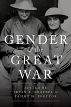 Gender and the Great War ebook by Susan R. Grayzel, Tammy M. Proctor
