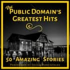 Public Domain's Greatest Hits, The - 50 Amazing Stories - Volume 1 audiobook by
