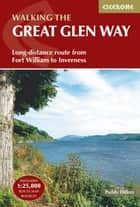 The Great Glen Way - Fort William to Inverness Two-way trail guide ebook by Paddy Dillon