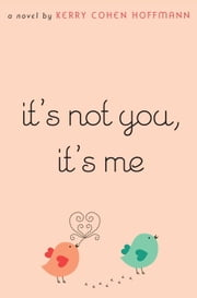 It's Not You, It's Me ebook by Kerry Cohen Hoffmann