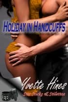 Holiday in Handcuffs ebook by Yvette Hines