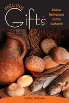 Precious Gifts - Biblical Reflections on the Eucharist ebook by John F. Craghan